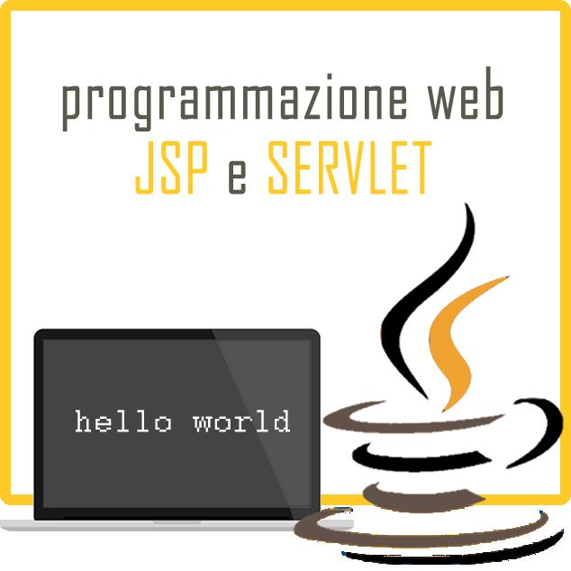 Programmazione WEB: JSP e Servlet